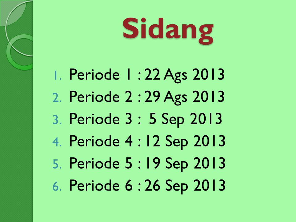 Sidang Periode 1 : 22 Ags 2013 Periode 2 : 29 Ags 2013