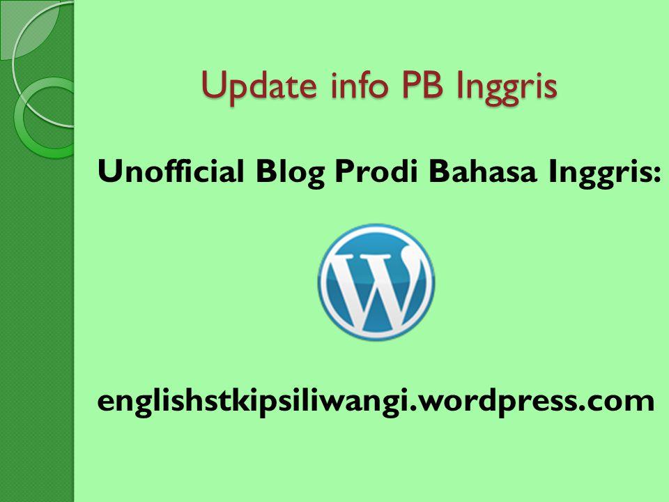 Update info PB Inggris Unofficial Blog Prodi Bahasa Inggris: englishstkipsiliwangi.wordpress.com