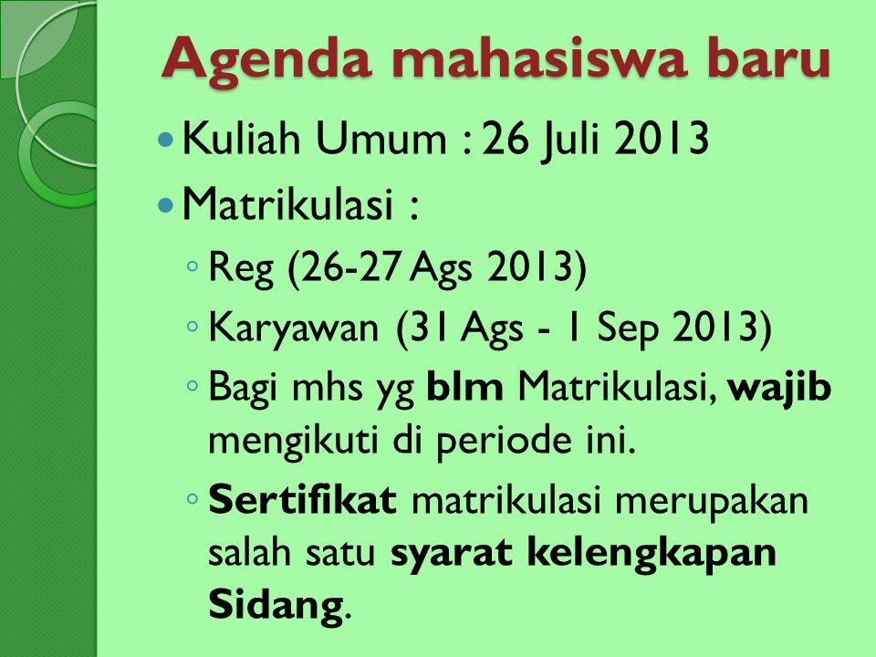 Agenda mahasiswa baru Kuliah Umum : 26 Juli 2013 Matrikulasi :