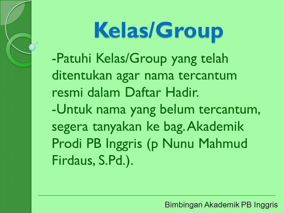 Kelas/Group Patuhi Kelas/Group yang telah ditentukan agar nama tercantum resmi dalam Daftar Hadir.