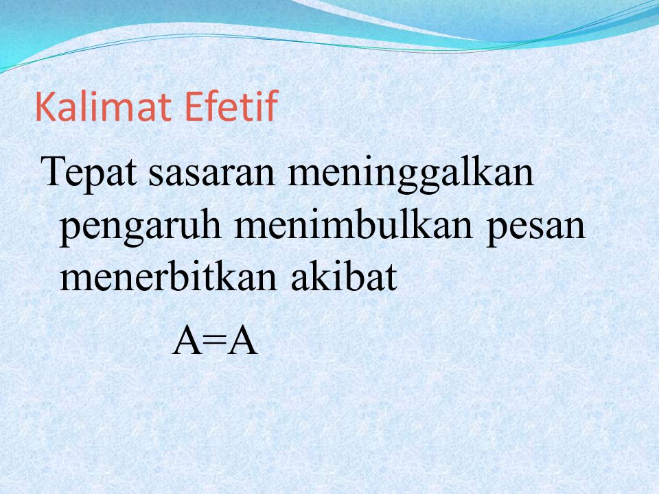 Kalimat Efetif Tepat sasaran meninggalkan pengaruh menimbulkan pesan menerbitkan akibat A=A