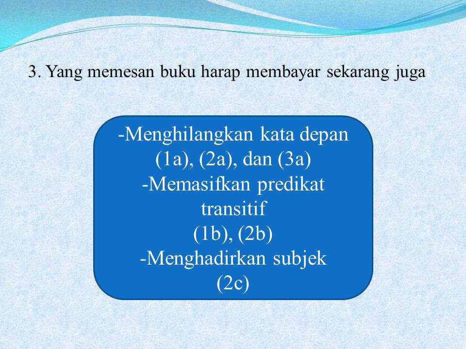 Menghilangkan kata depan (1a), (2a), dan (3a)
