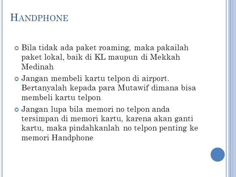 Handphone Bila tidak ada paket roaming, maka pakailah paket lokal, baik di KL maupun di Mekkah Medinah.