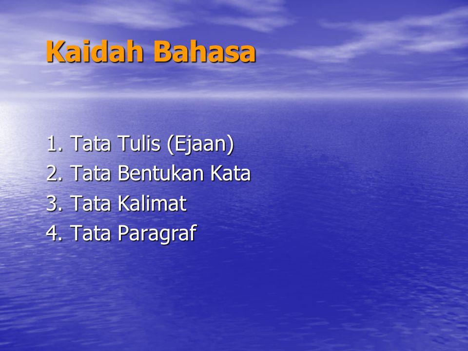 Kaidah Bahasa 1. Tata Tulis (Ejaan) 2. Tata Bentukan Kata