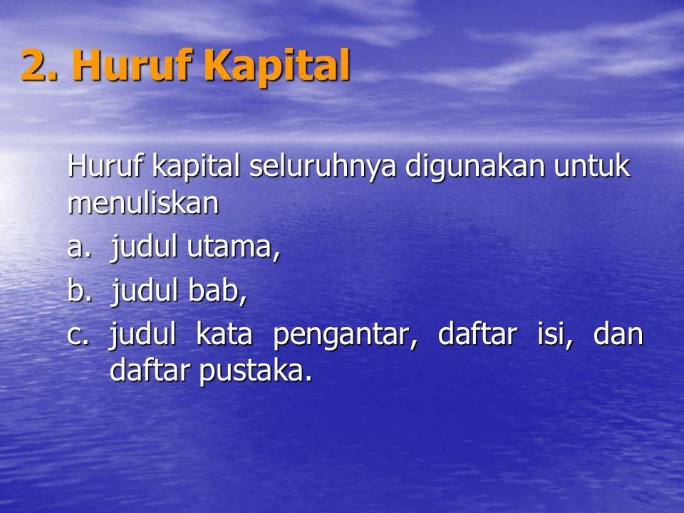 2. Huruf Kapital Huruf kapital seluruhnya digunakan untuk menuliskan
