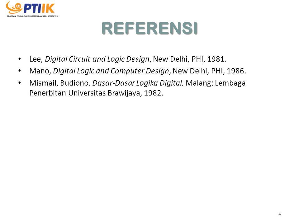 REFERENSI Lee, Digital Circuit and Logic Design, New Delhi, PHI, 1981.