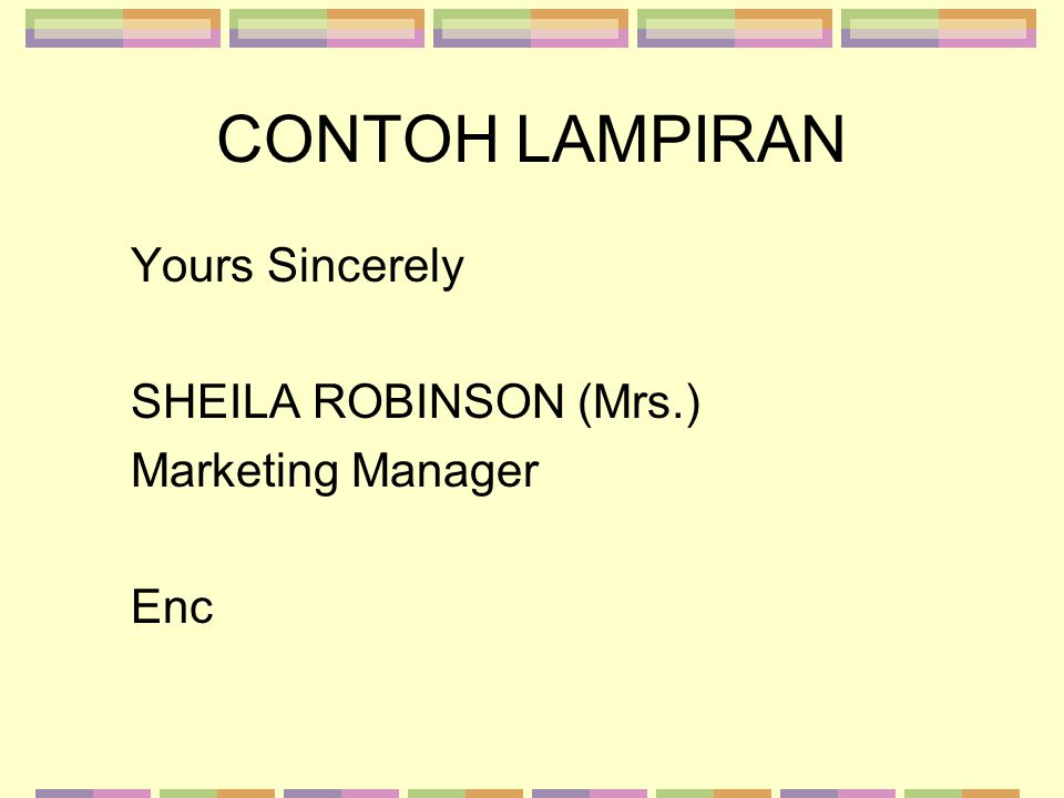 CONTOH LAMPIRAN Yours Sincerely SHEILA ROBINSON (Mrs.)