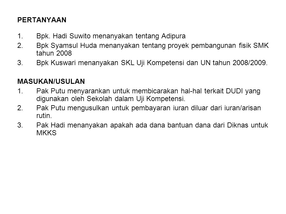 PERTANYAAN Bpk. Hadi Suwito menanyakan tentang Adipura. Bpk Syamsul Huda menanyakan tentang proyek pembangunan fisik SMK tahun 2008.