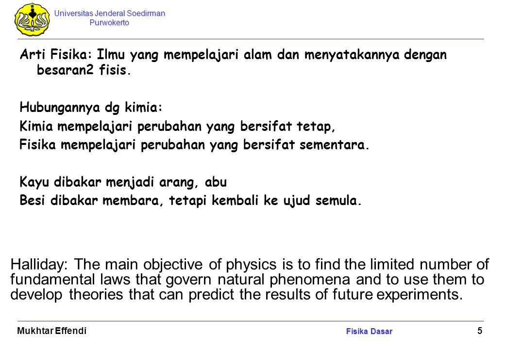Arti Fisika: Ilmu yang mempelajari alam dan menyatakannya dengan besaran2 fisis.