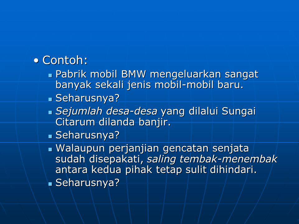 Contoh: Pabrik mobil BMW mengeluarkan sangat banyak sekali jenis mobil-mobil baru. Seharusnya