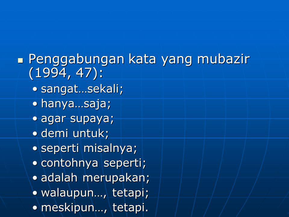 Penggabungan kata yang mubazir (1994, 47):