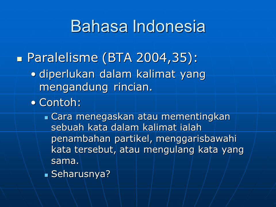 Bahasa Indonesia Paralelisme (BTA 2004,35):