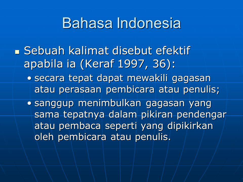Bahasa Indonesia Sebuah kalimat disebut efektif apabila ia (Keraf 1997, 36):