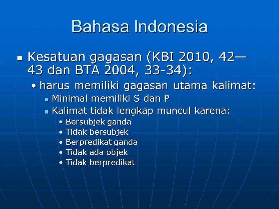 Bahasa Indonesia Kesatuan gagasan (KBI 2010, 42—43 dan BTA 2004, 33-34): harus memiliki gagasan utama kalimat: