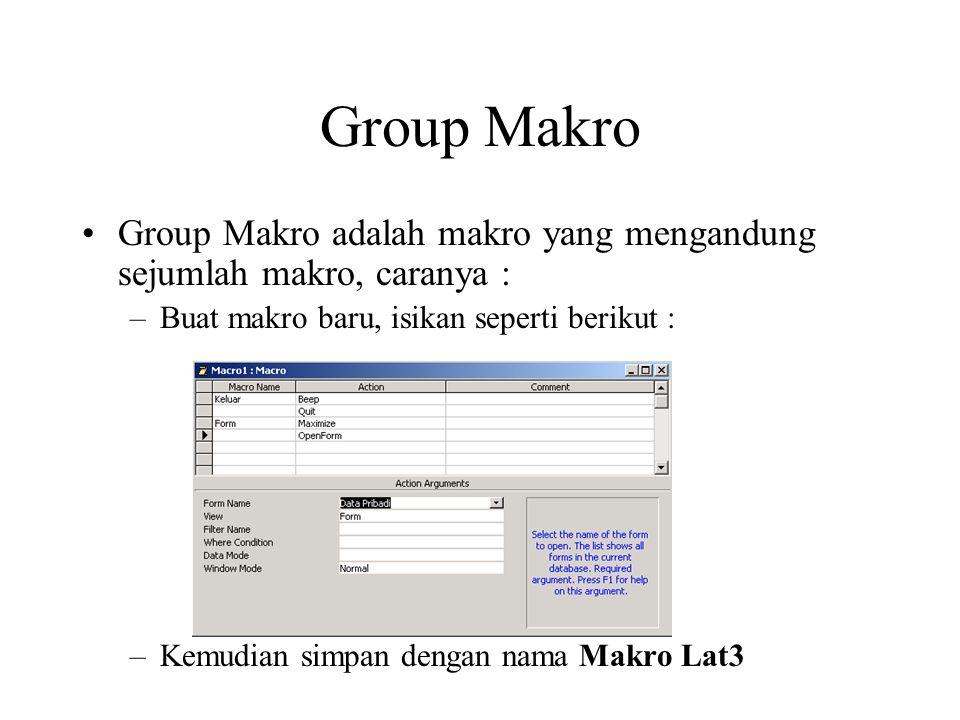Group Makro Group Makro adalah makro yang mengandung sejumlah makro, caranya : Buat makro baru, isikan seperti berikut :