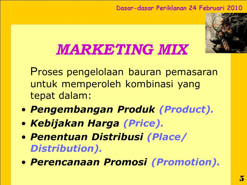MARKETING MIX Proses pengelolaan bauran pemasaran untuk memperoleh kombinasi yang tepat dalam: Pengembangan Produk (Product).