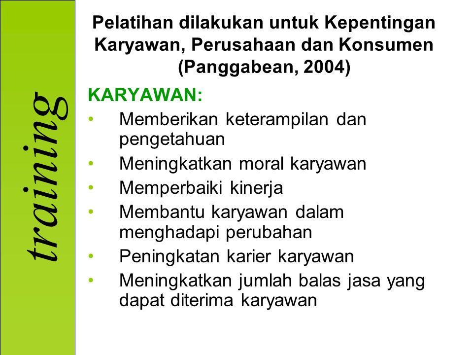 Pelatihan dilakukan untuk Kepentingan Karyawan, Perusahaan dan Konsumen (Panggabean, 2004)