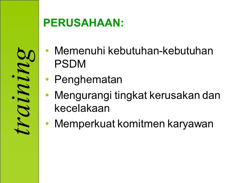 PERUSAHAAN: Memenuhi kebutuhan-kebutuhan PSDM. Penghematan. Mengurangi tingkat kerusakan dan kecelakaan.