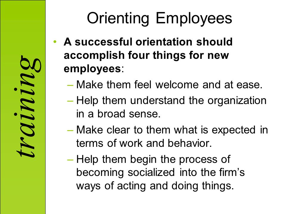 Orienting Employees A successful orientation should accomplish four things for new employees: Make them feel welcome and at ease.