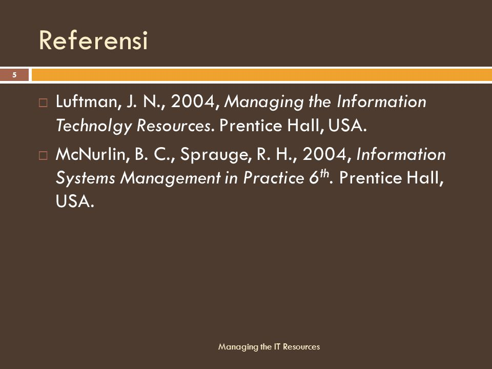 Referensi Luftman, J. N., 2004, Managing the Information Technolgy Resources. Prentice Hall, USA.