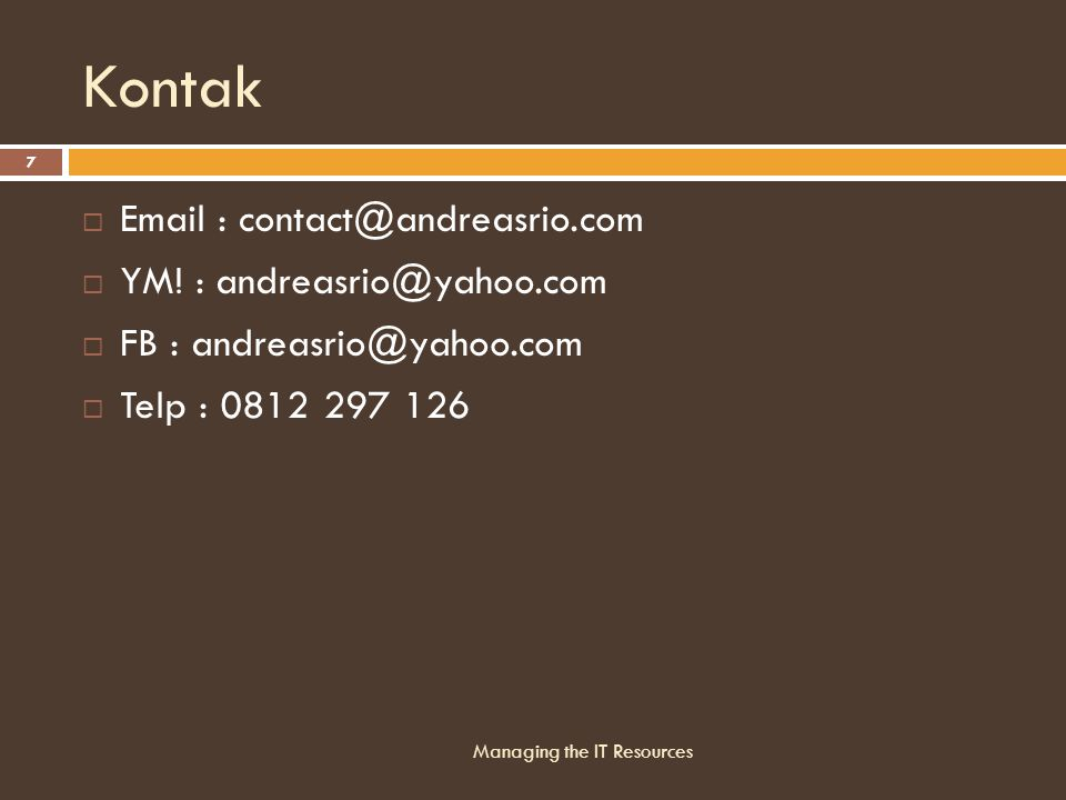 Kontak Email : contact@andreasrio.com. YM! : andreasrio@yahoo.com. FB : andreasrio@yahoo.com. Telp : 0812 297 126.