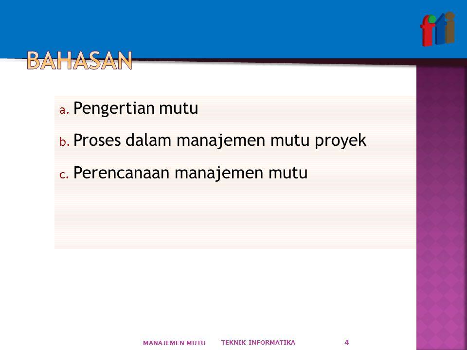 BAHASAN Pengertian mutu Proses dalam manajemen mutu proyek