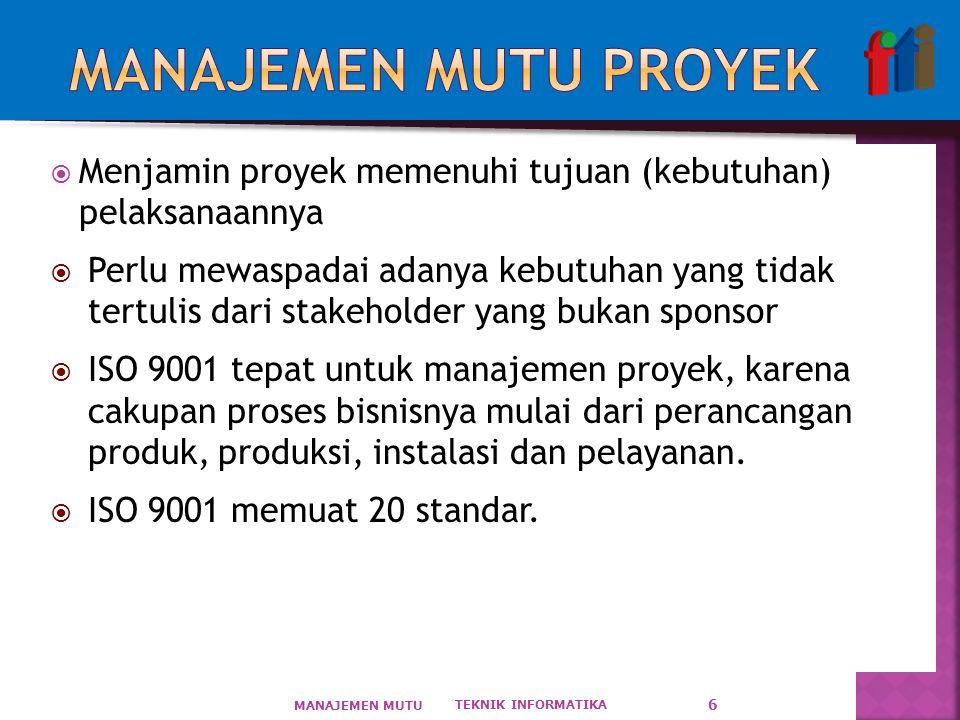 MANAJEMEN MUTU PROYEK Menjamin proyek memenuhi tujuan (kebutuhan) pelaksanaannya.