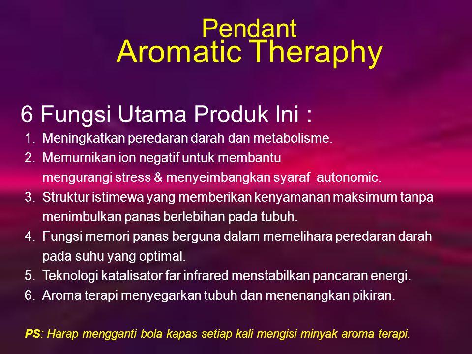 Aromatic Theraphy Pendant 6 Fungsi Utama Produk Ini :