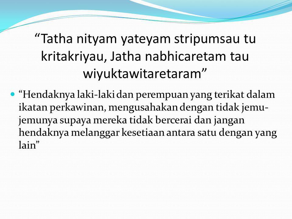Tatha nityam yateyam stripumsau tu kritakriyau, Jatha nabhicaretam tau wiyuktawitaretaram