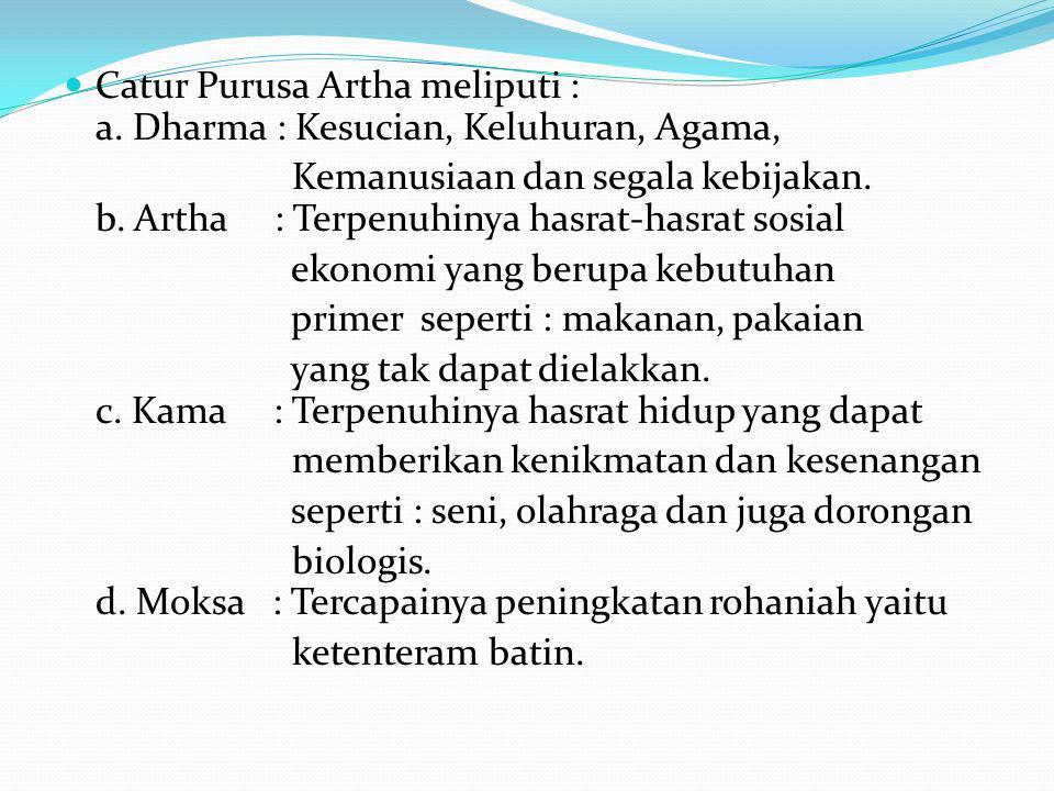 Catur Purusa Artha meliputi : a. Dharma : Kesucian, Keluhuran, Agama,