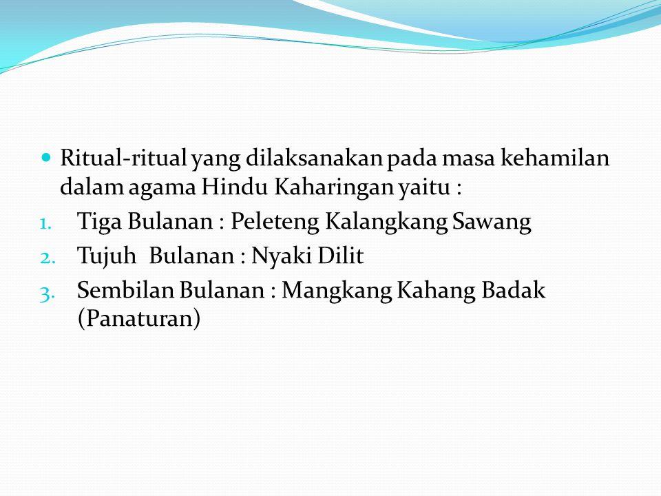 Ritual-ritual yang dilaksanakan pada masa kehamilan dalam agama Hindu Kaharingan yaitu :
