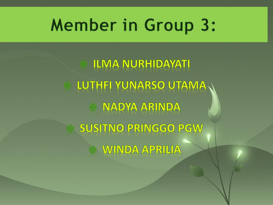 Member in Group 3: Ilma Nurhidayati Luthfi Yunarso Utama Nadya Arinda