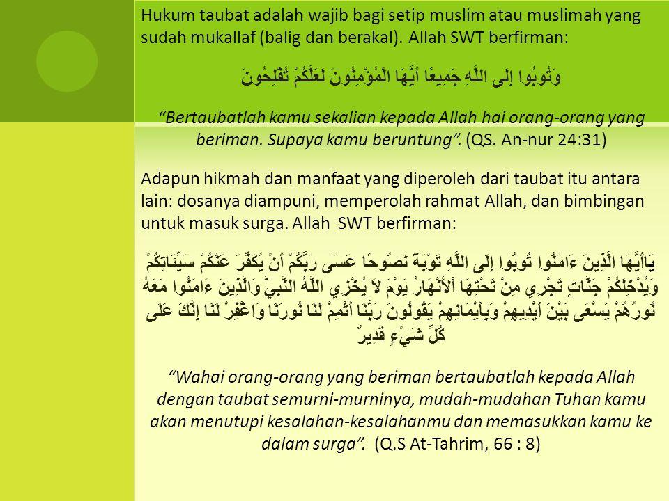 Hukum taubat adalah wajib bagi setip muslim atau muslimah yang sudah mukallaf (balig dan berakal). Allah SWT berfirman: