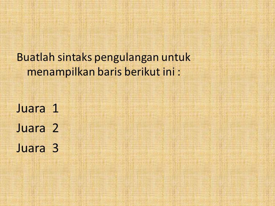Buatlah sintaks pengulangan untuk menampilkan baris berikut ini :