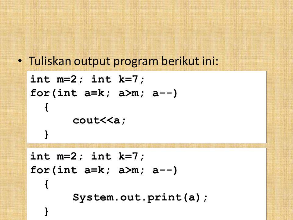 Tuliskan output program berikut ini: