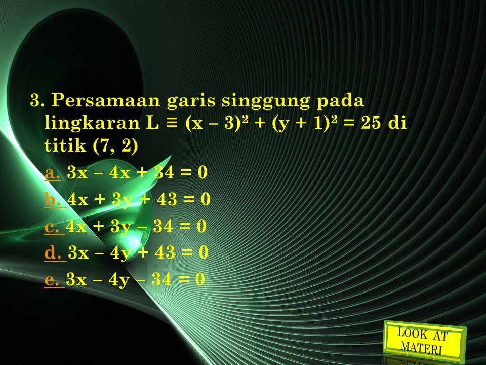 3. Persamaan garis singgung pada lingkaran L ≡ (x – 3)2 + (y + 1)2 = 25 di titik (7, 2)