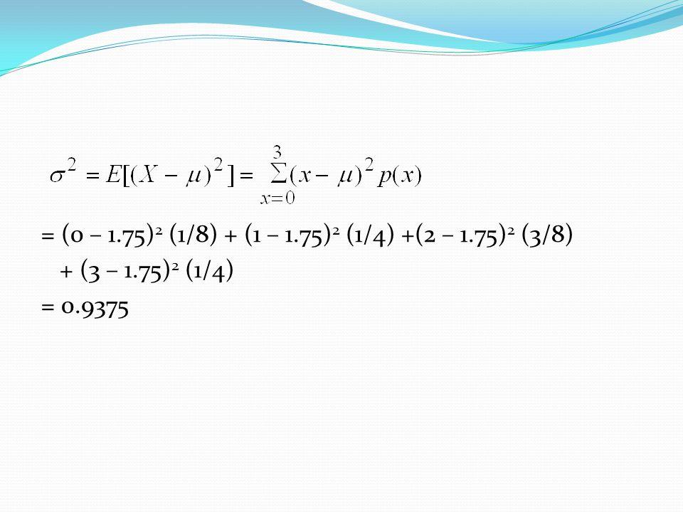 = (0 – 1. 75)2 (1/8) + (1 – 1. 75)2 (1/4) +(2 – 1. 75)2 (3/8) + (3 – 1