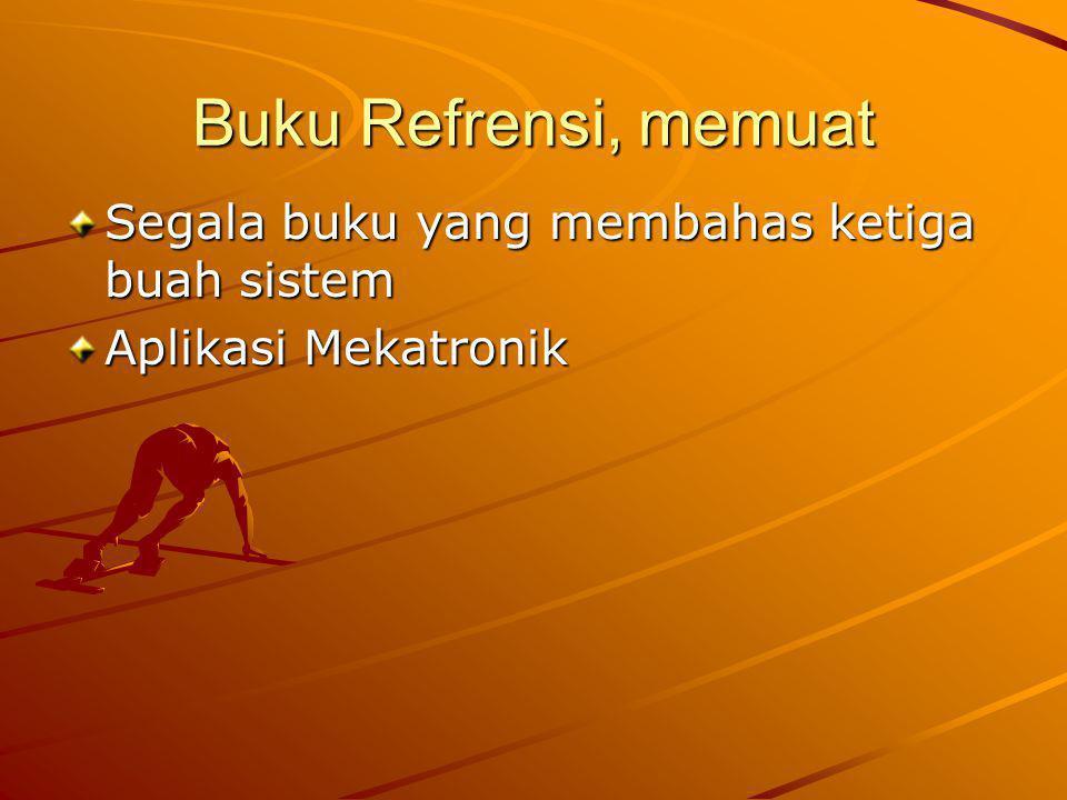 Buku Refrensi, memuat Segala buku yang membahas ketiga buah sistem