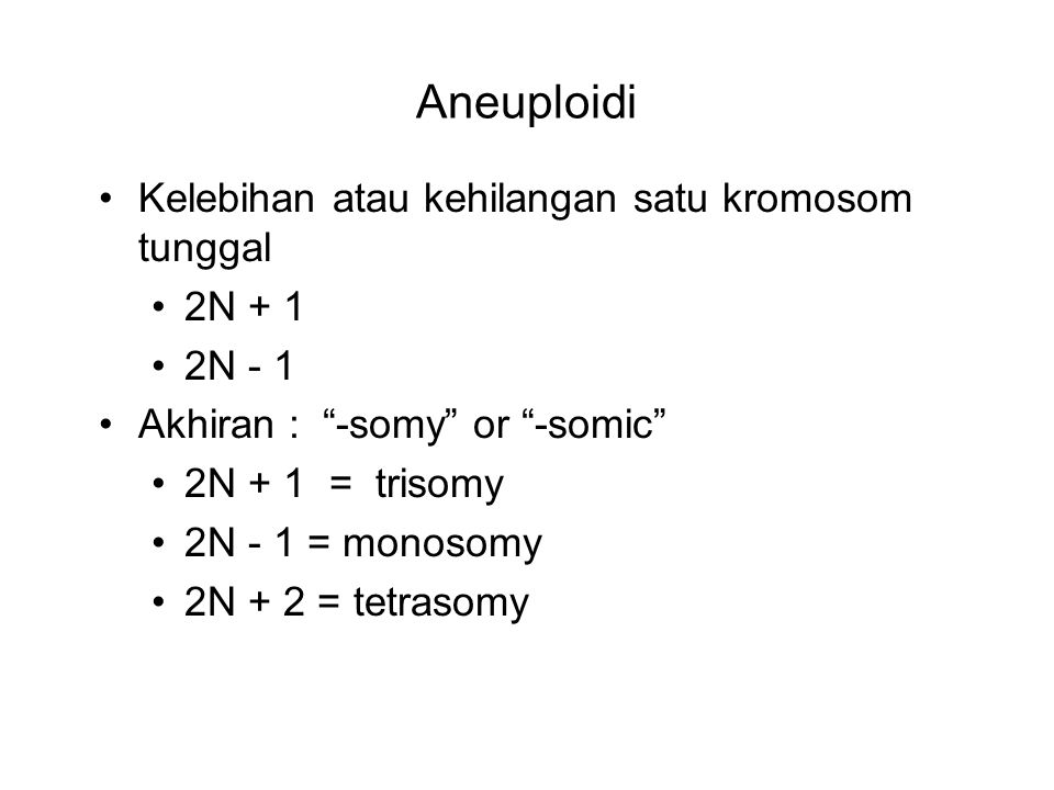 Aneuploidi Kelebihan atau kehilangan satu kromosom tunggal 2N + 1