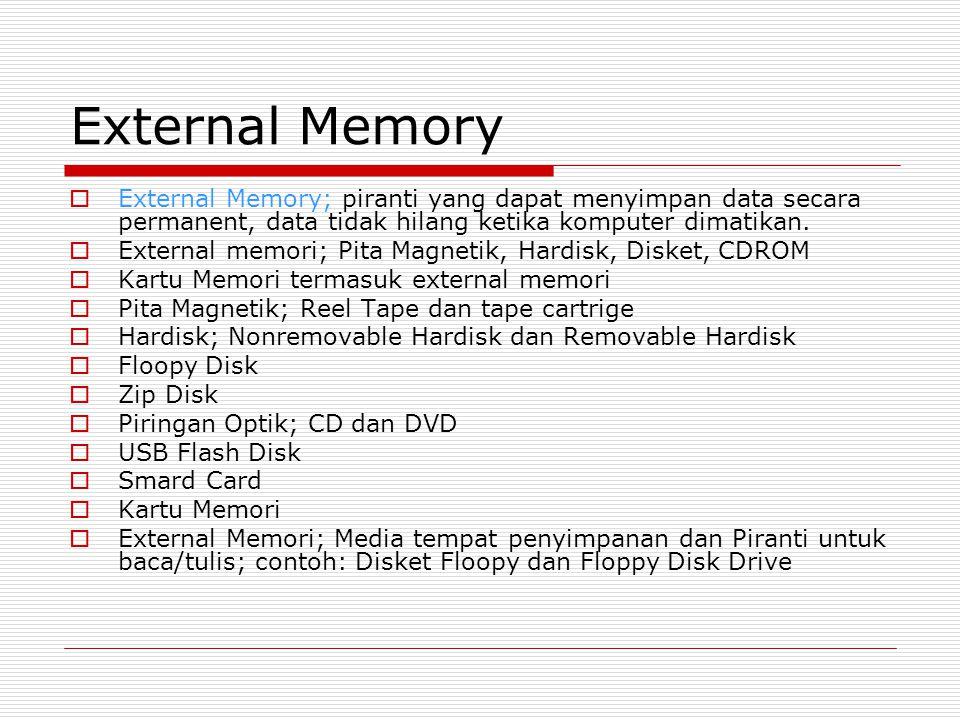 External Memory External Memory; piranti yang dapat menyimpan data secara permanent, data tidak hilang ketika komputer dimatikan.