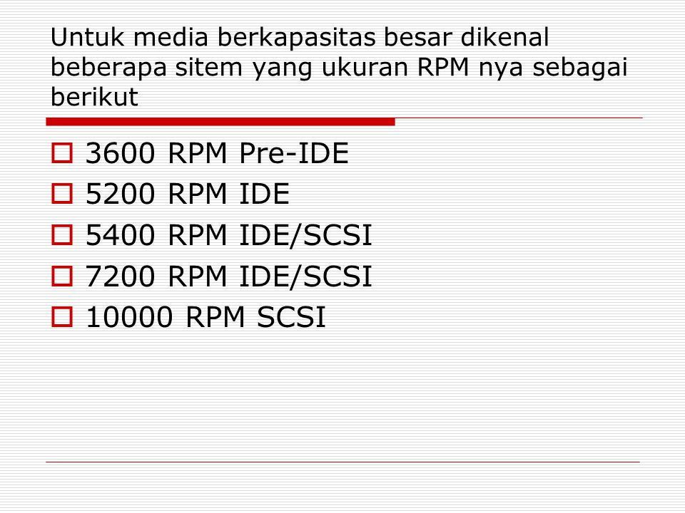 3600 RPM Pre-IDE 5200 RPM IDE 5400 RPM IDE/SCSI 7200 RPM IDE/SCSI