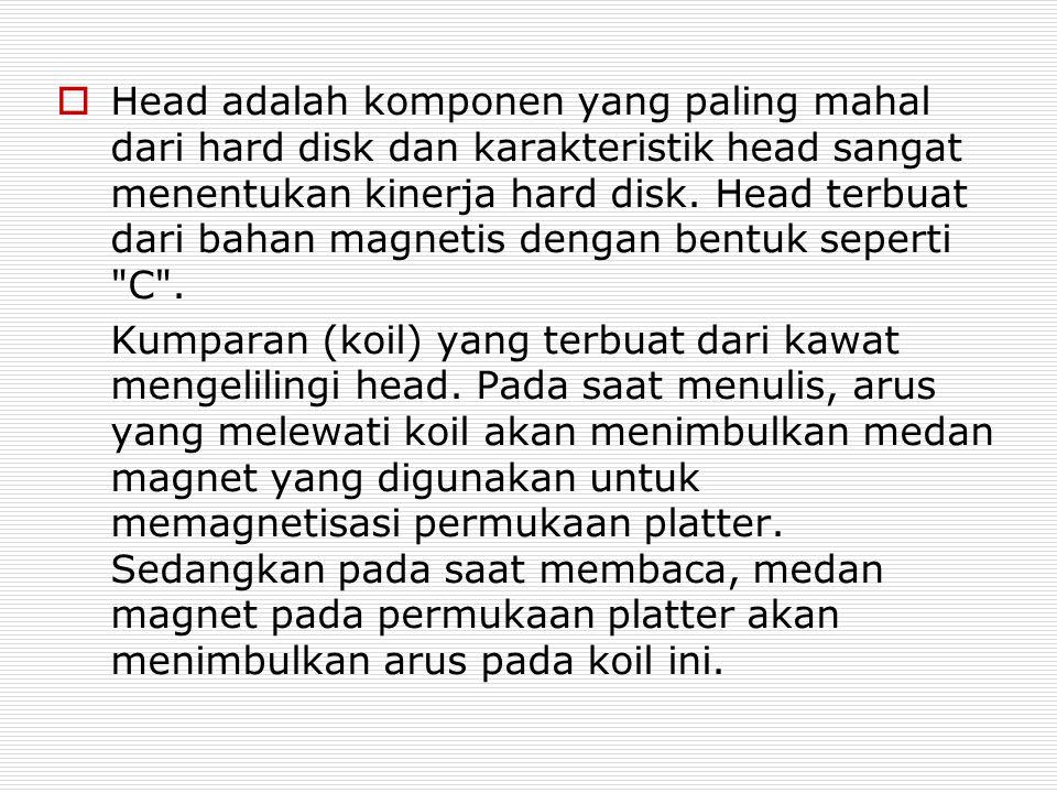 Head adalah komponen yang paling mahal dari hard disk dan karakteristik head sangat menentukan kinerja hard disk. Head terbuat dari bahan magnetis dengan bentuk seperti C .