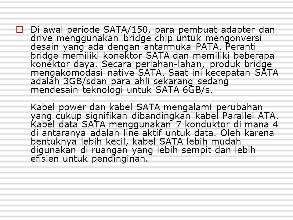 Di awal periode SATA/150, para pembuat adapter dan drive menggunakan bridge chip untuk mengonversi desain yang ada dengan antarmuka PATA.