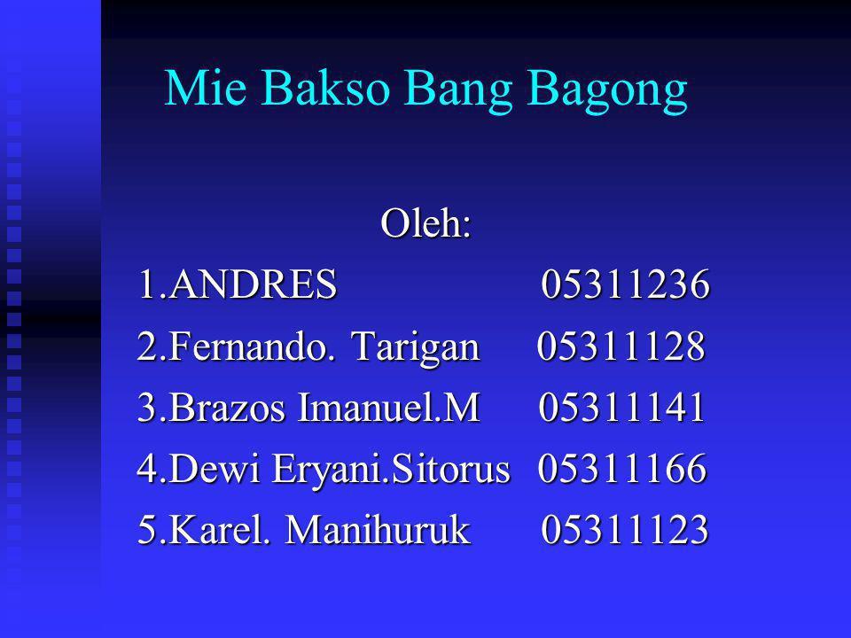 Mie Bakso Bang Bagong Oleh: 1.ANDRES 05311236