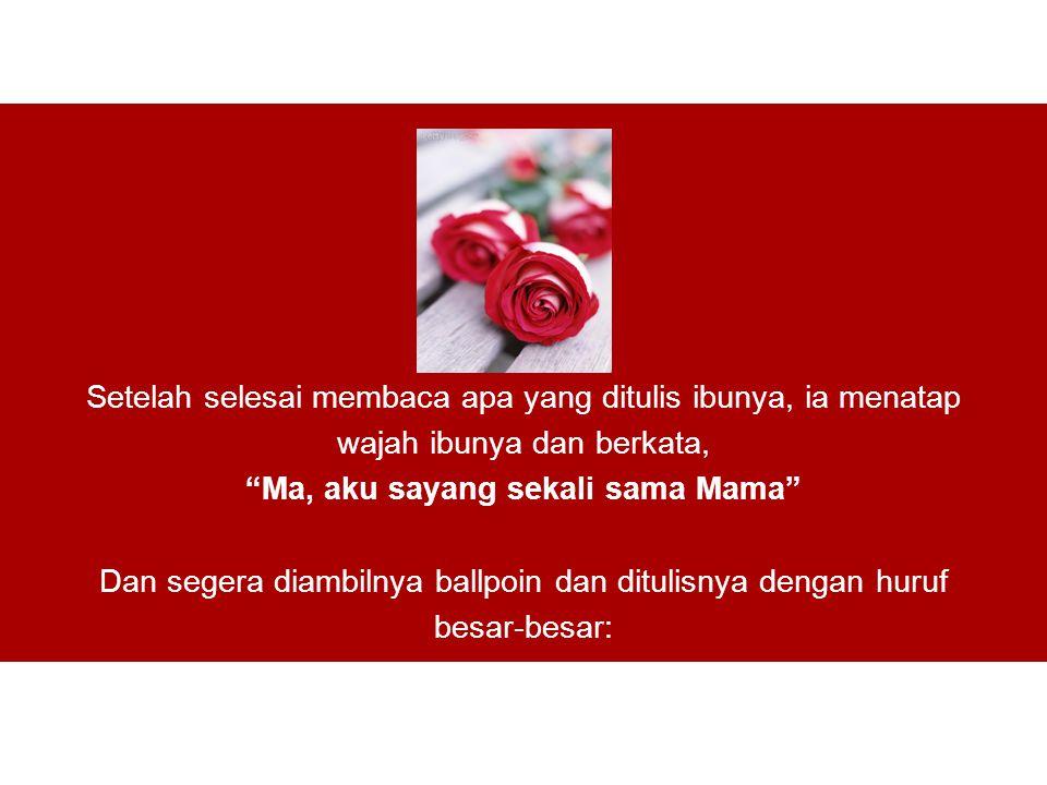 Ma, aku sayang sekali sama Mama
