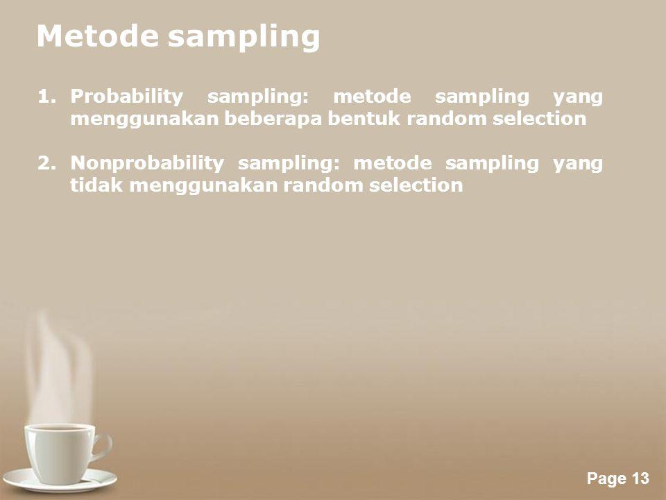 Metode sampling Probability sampling: metode sampling yang menggunakan beberapa bentuk random selection.