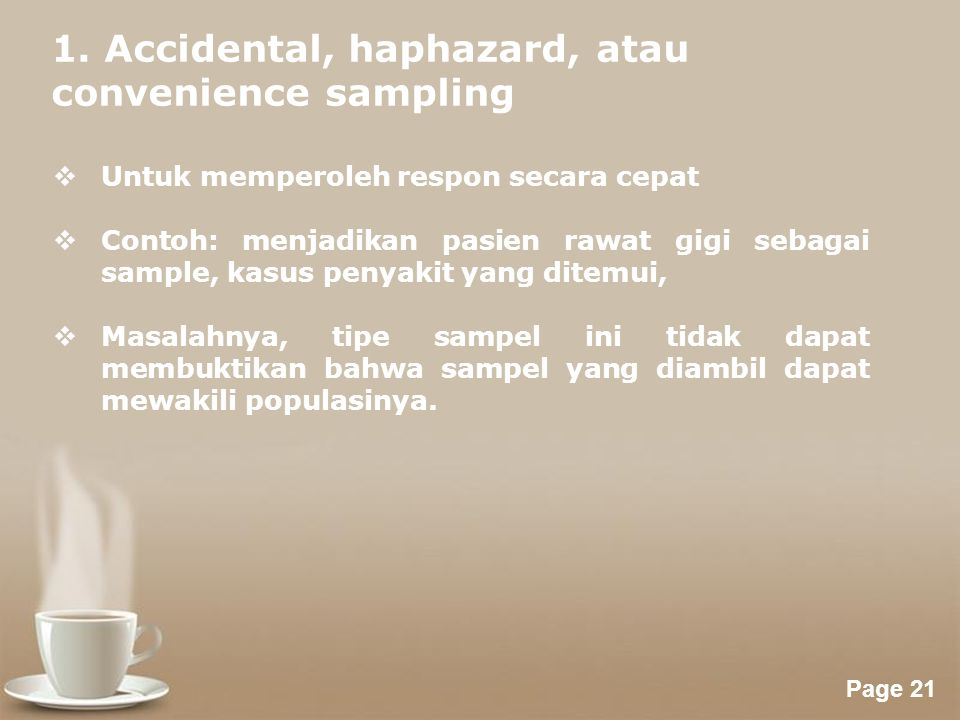 1. Accidental, haphazard, atau convenience sampling