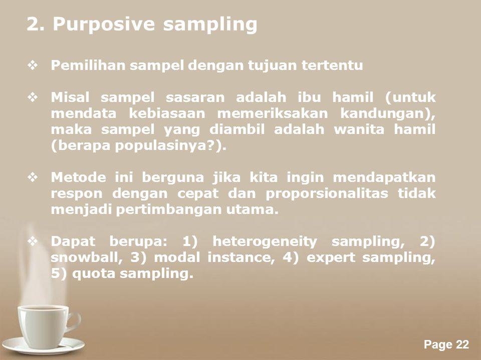 2. Purposive sampling Pemilihan sampel dengan tujuan tertentu