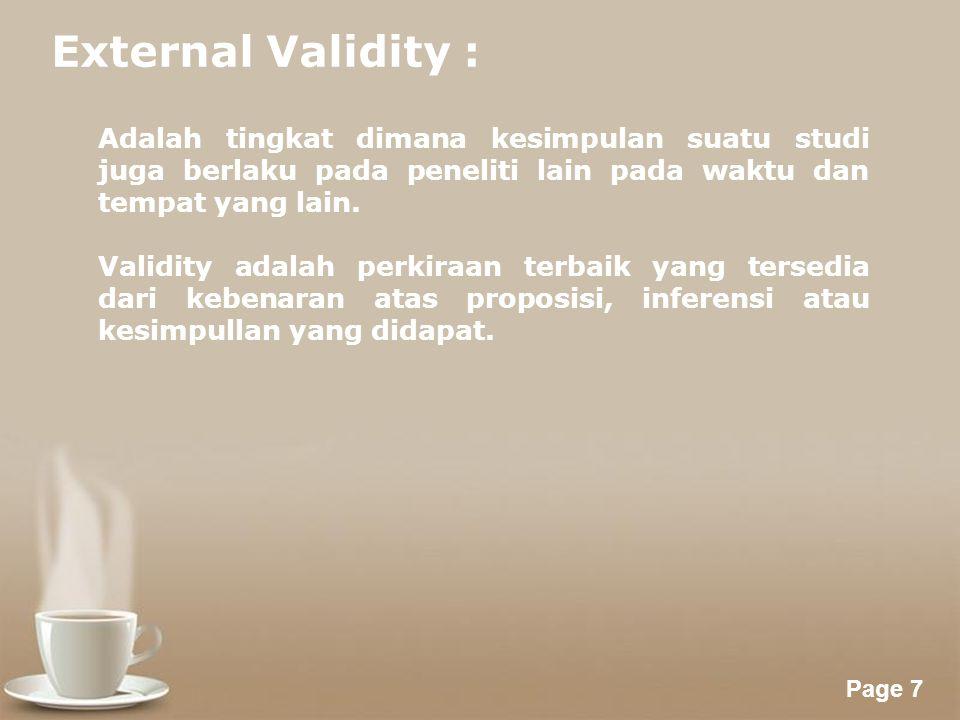 External Validity : Adalah tingkat dimana kesimpulan suatu studi juga berlaku pada peneliti lain pada waktu dan tempat yang lain.