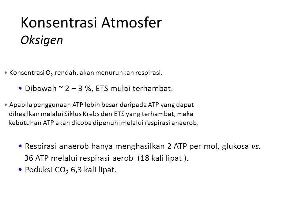 Konsentrasi Atmosfer Oksigen Dibawah ~ 2 – 3 %, ETS mulai terhambat.